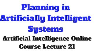 Planning in ArtificIally Intelligent Systems # Artificial Intelligence Lecture 21