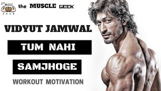 VIDYUT JAMWAL Tum Nahi Samjhoge | Workout Motivation | themusclegeek