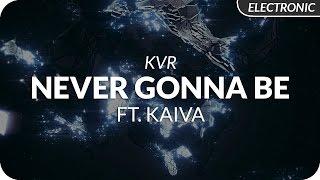KVR - Never Gonna Be ft. Kaiva