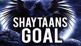 THE ULTIMATE GOAL OF SHAYTAAN
