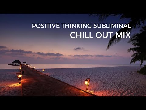 Positive Thinking Subliminal -  Chill out Mix II