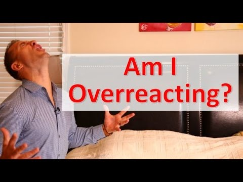 How To Tell If You're Overreacting
