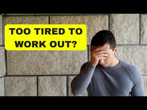 Too Tired To Work Out? - Here's What You Need To Do