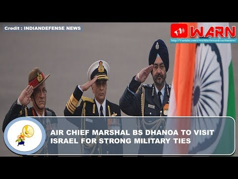 AIR CHIEF MARSHAL BS DHANOA TO VISIT ISRAEL FOR STRONG MILITARY TIES