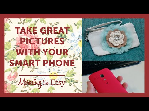 How To Take Great Pictures With Your Smart Phone | Marketing on Etsy