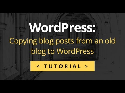 Copying blog posts from an old blog to WordPress