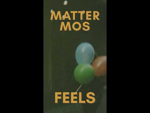 Matter Mos - FEELS