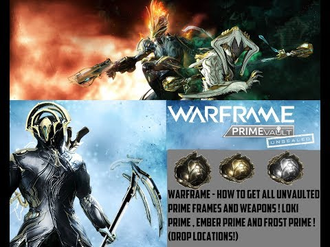 Warframe - How To Get Frost Prime , Ember Prime And Loki Prime !  Unvaulted Prime  Drop Locations!