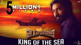 VADACHENNAI - King Of The Sea | Dhanush | Vetri Maaran | Santhosh Narayanan