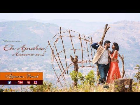 Ek Ajnabee Haseena Se | Best Pre Wedding 2018 | Appurva + Pranil | Sharad Pokharkar Photography
