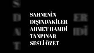 Download Sahnenin Dışındakiler Ahmet Hamdi Tanpınar Sesli Özet