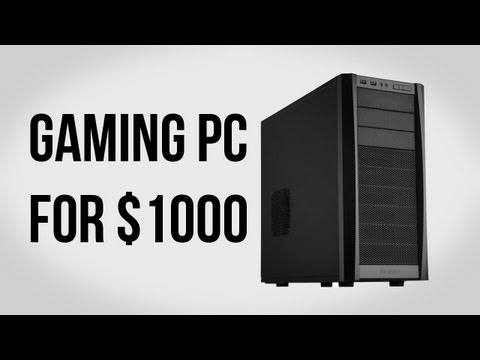 Build a Gaming PC for $1000 - May 2012