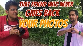 That one friend Who never gives back your photos | Ashish Chanchlani