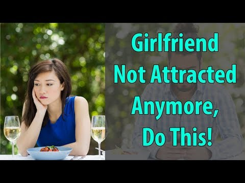 Girlfriend Not Attracted Anymore, Do This!