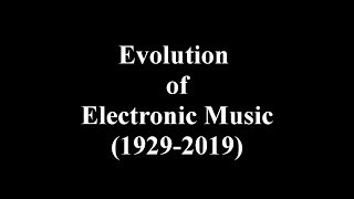 Evolution of Electronic Music (1929 - 2019)