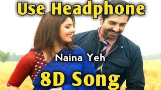 Naina Yeh |🎧8D song🎧 Article 15 | Music Live-India
