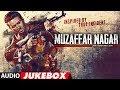 Muzaffar Nagar- The Burning Love Full Album | Audio Jukebox