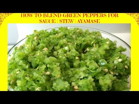 How to Blend Green Peppers for Sauce | Stew | Ayamase