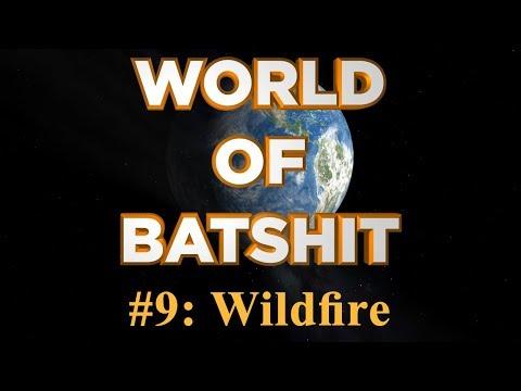 World of Batshit - #9: Wildfire
