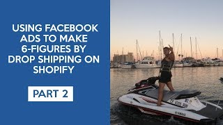 Using Facebook Ads To Make 6-Figures Drop Shipping On Shopify