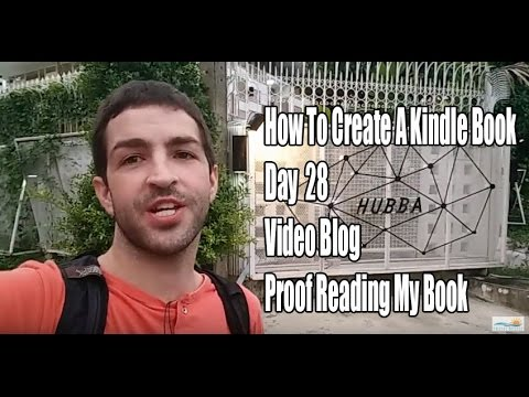 How To Create a Kindle Book, Day 28, Video Blog - Proof Reading My Book
