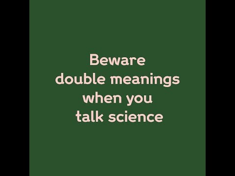 Beware double meanings when you talk science