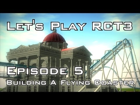 Let's Play Roller Coaster Tycoon 3 - Episode 5 - Building The Flying Coaster