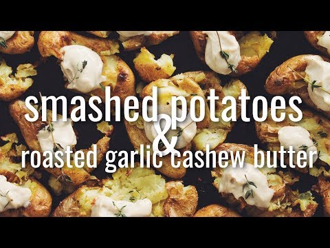 SMASHED POTATOES WITH ROASTED GARLIC CASHEW BUTTER | hot for food