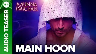 Main Hoon Audio Song Teaser | Munna Michael Movie 2017 | Tiger Shroff, Nawazuddin Siddiqui