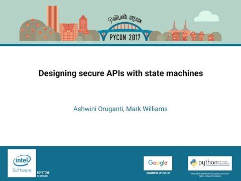 Ashwini Oruganti, Mark Williams   Designing secure APIs with state machines    PyCon 2017