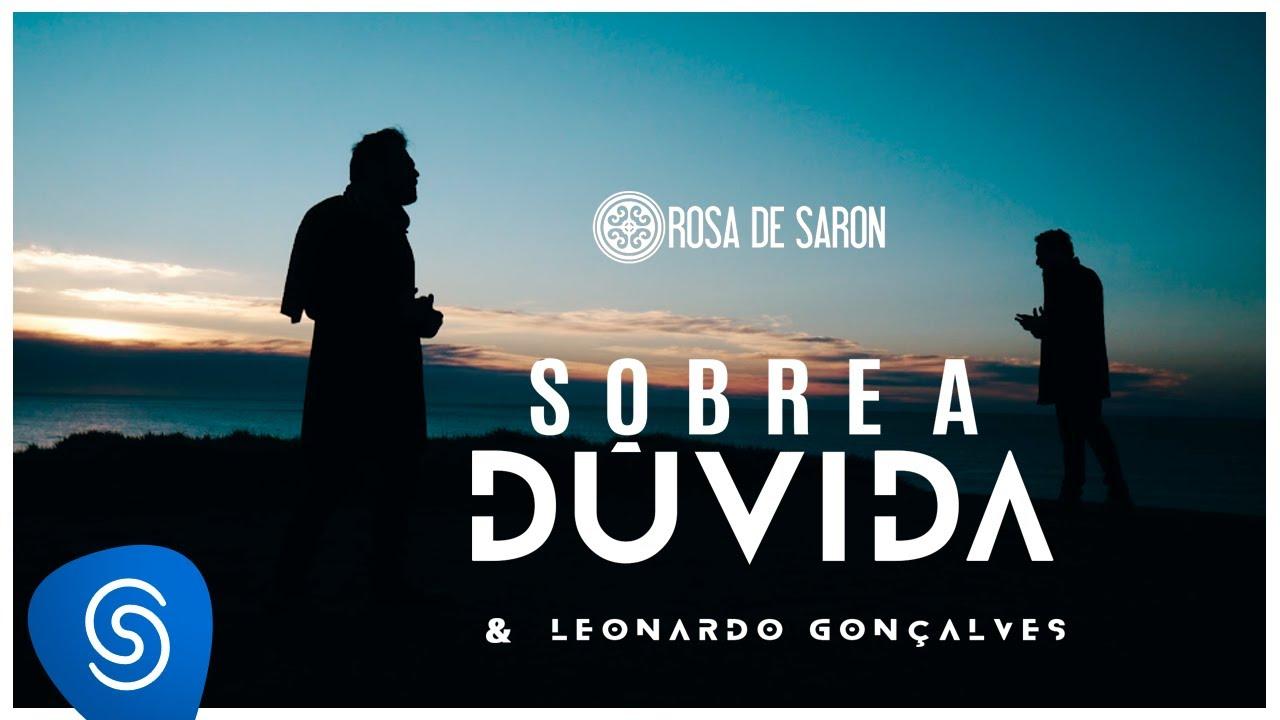 Rosa de Saron feat. Leonardo Gonçalves - Sobre a Dúvida (Clipe Oficial)