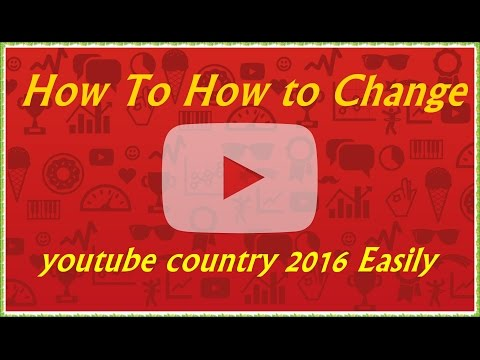 How to Change youtube country 2016 Easily