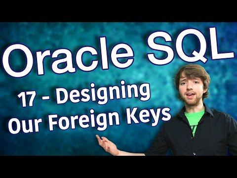 Oracle SQL Tutorial 17 - Designing Our Foreign Keys