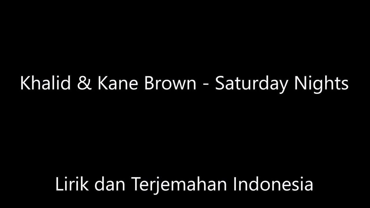 Khalid & Kane Brown - Saturday Nights Lirik dan Terjemahan Indonesia