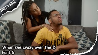 When she crazy over the D part 6| Comedy skit