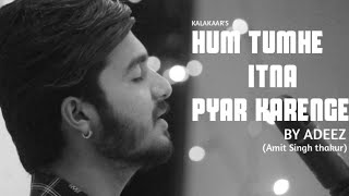 Hum Tumhe itna Pyaar Karenge(cover) || Mohammed Aziz Shahab || AdEeZ (Amit Singh Thakur)||kalakaar