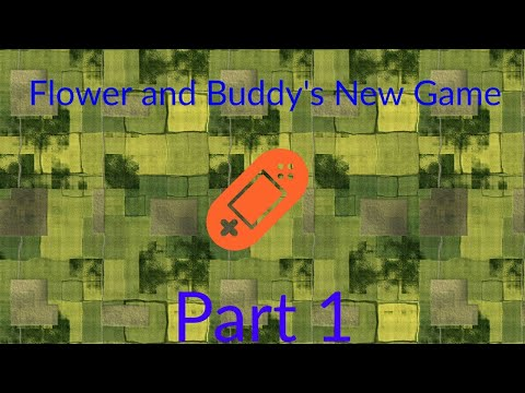 Flower and Buddy's New Games Part 1