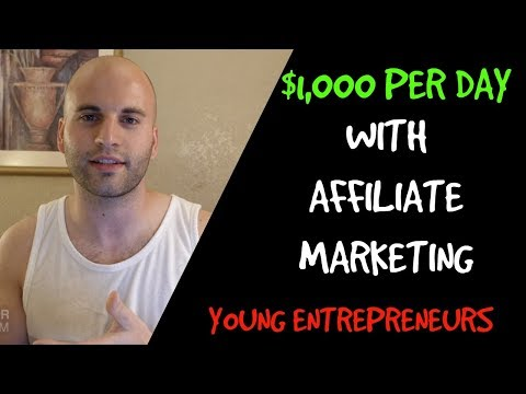 How To Make $1,000 Per Day With Affiliate Marketing For Young Entrepreneurs