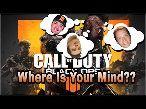WHERE IS YOUR MIND / CALL OF DUTY BO3 (BO4 TALK)