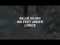 Six Feet Under Billie Eilish Lyrics