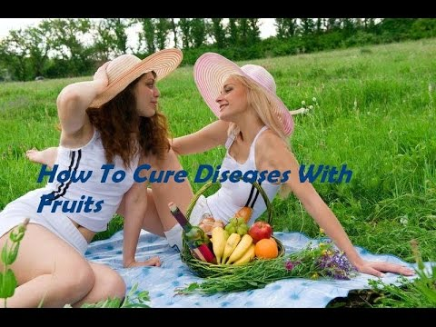 How To Cure Diseases With Fruits