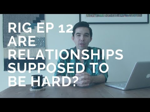 Are Relationships Supposed to Be Hard? [RIG Ep.12]