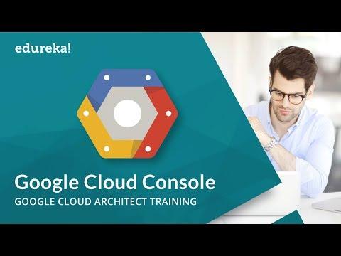 Google Cloud Console | Google Cloud Platform Tutorial | Google Cloud Architect Training | Edureka