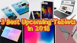 Top 3 Best Upcoming Tablets in 2018 new leaks and rumours