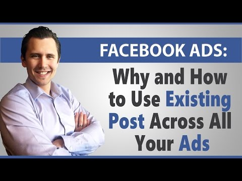 Facebook Ads: Why and How to Use Existing Post Across All Your Ads