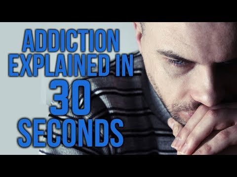 Addiction Explained In 30 Seconds