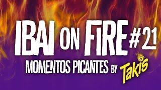 IBAI ON FIRE #21 - Momentos picantes by TAKIS - #ThisIsTakis