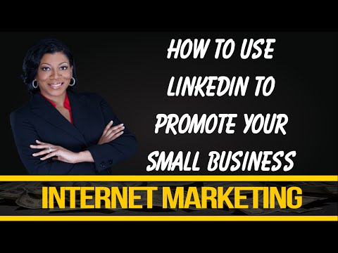 How to Use LinkedIn to Promote Your Small Business