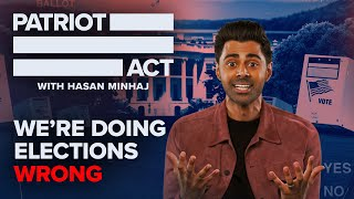 We're Doing Elections Wrong | Patriot Act with Hasan Minhaj | Netflix