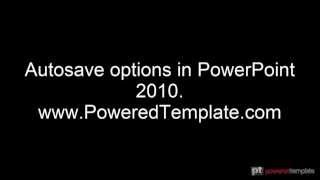by poweredtemplatecom autosave options in powerpoint 2010